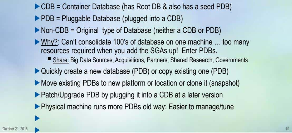 CDB = Container Database (has Root DB & also has a seed PDB) PDB =