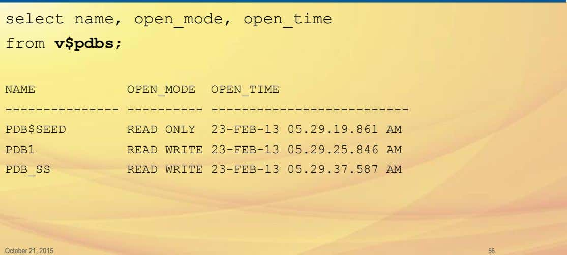 select name, open_mode, open_time from v$pdbs; NAME OPEN_MODE OPEN_TIME --------------- ----------