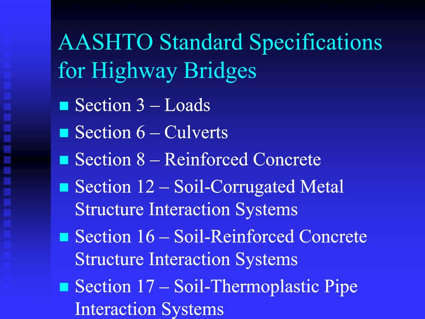 AASHTO Standard Specifications for Highway Bridges  SectionSection 33 –– LoadsLoads  SectionSection 66