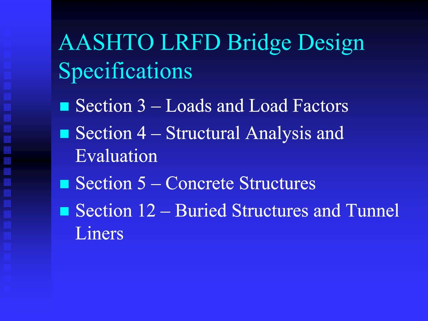 AASHTO LRFD Bridge Design Specifications  SectionSection 33 –– LoadsLoads andand LoadLoad FactorsFactors