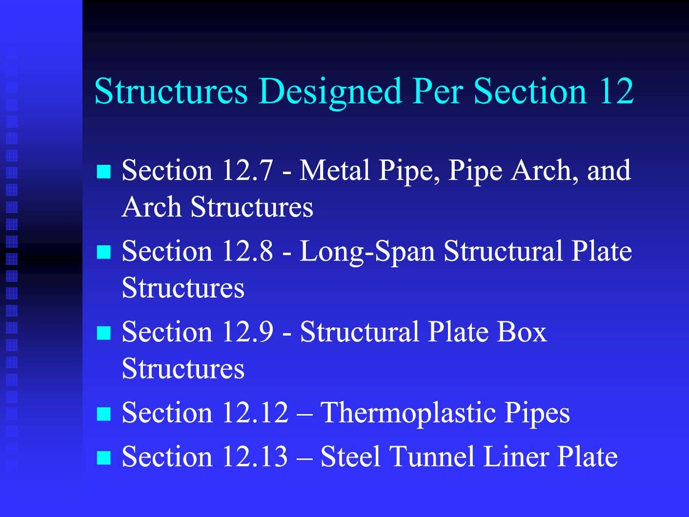 Structures Designed Per Section 12  SectionSection 12.712.7 -- MetalMetal Pipe,Pipe, PipePipe Arch,Arch, andand