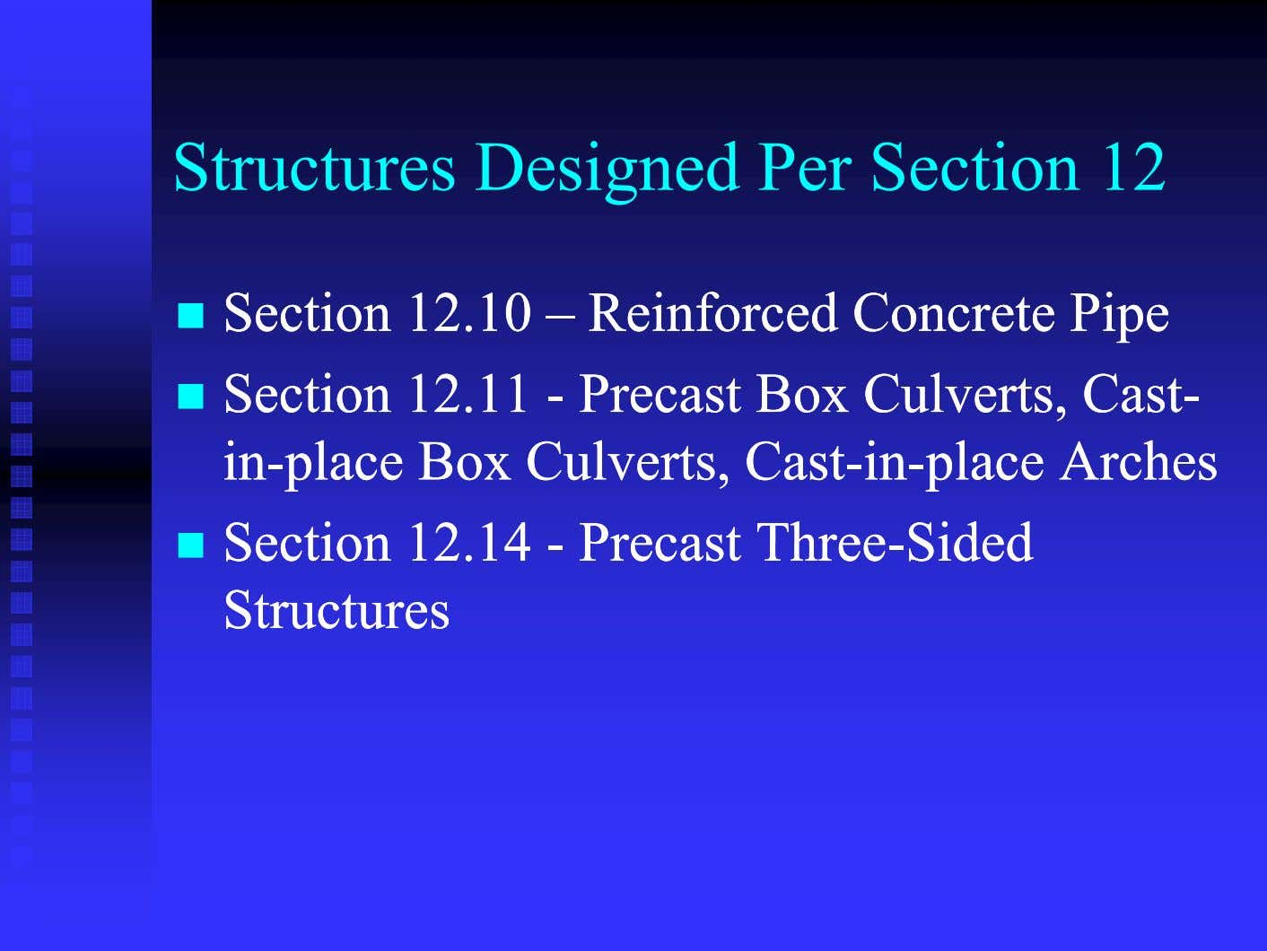 Structures Designed Per Section 12  SectionSection 12.1012.10 –– ReinforcedReinforced ConcreteConcrete PipePipe