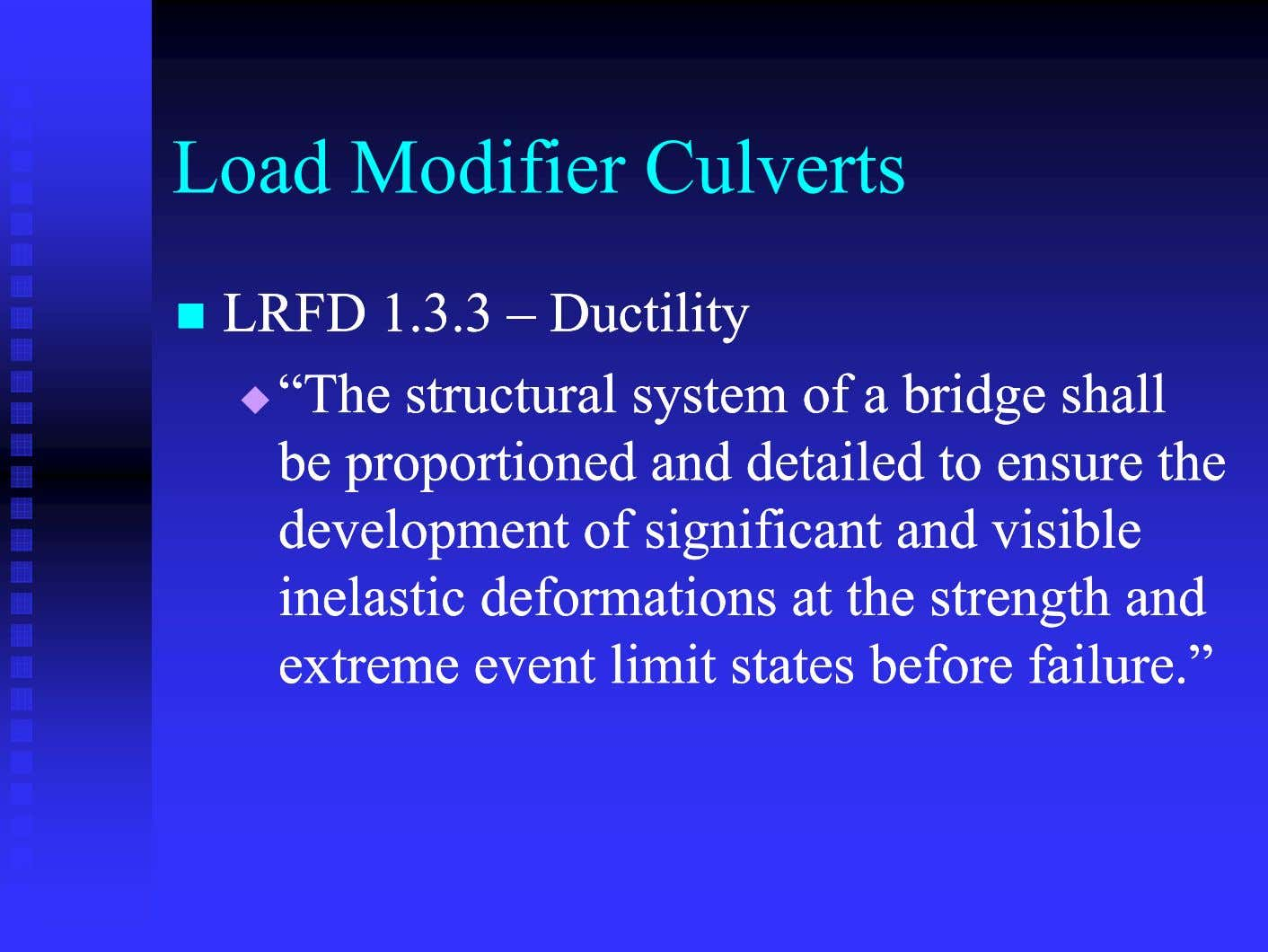 "Load Modifier Culverts  LRFDLRFD 1.3.31.3.3 –– DuctilityDuctility  """"TheThe structuralstructural"
