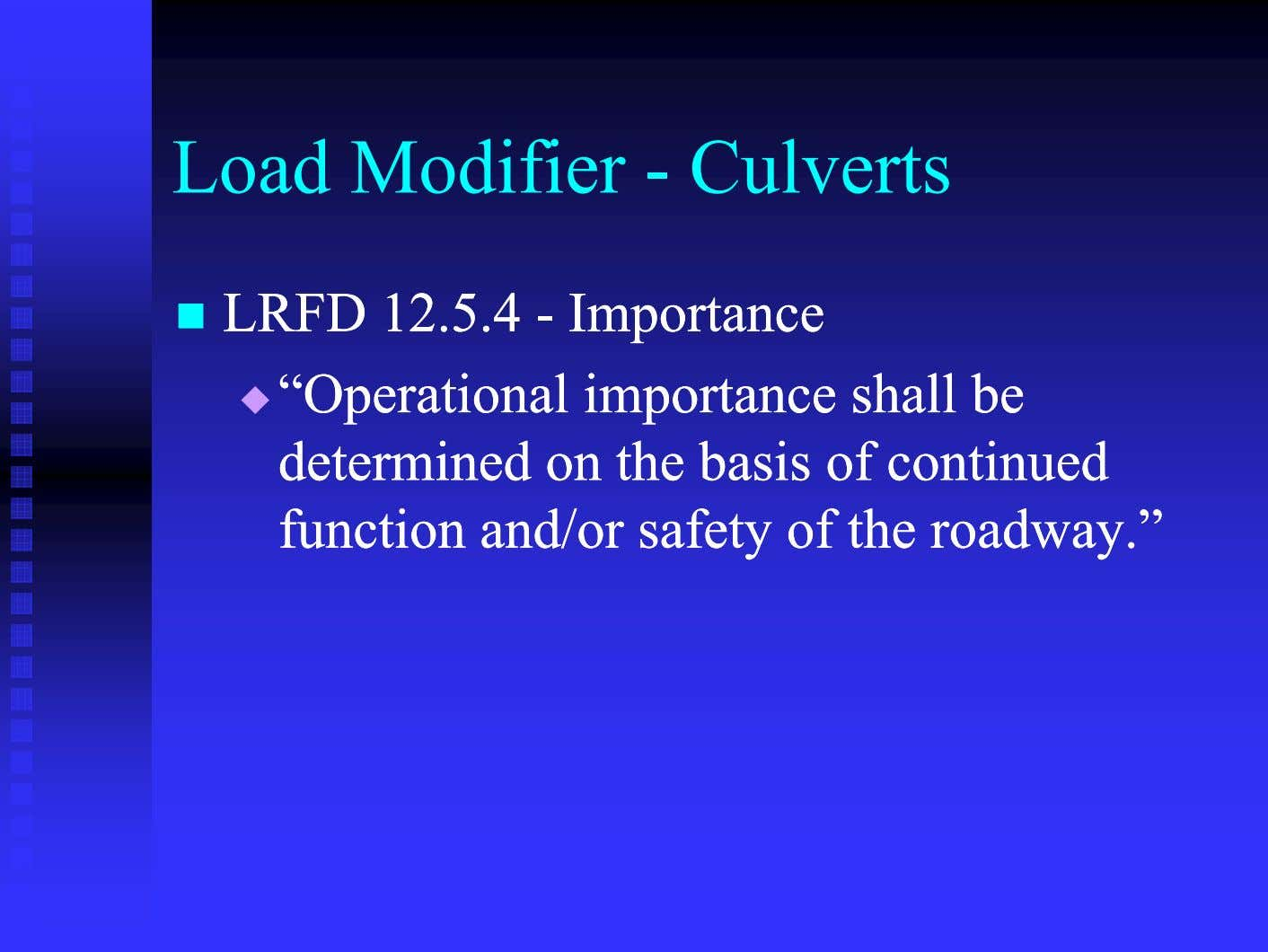 "Load Modifier - Culverts  LRFDLRFD 12.5.412.5.4 -- ImportanceImportance  """"OperationalOperational"