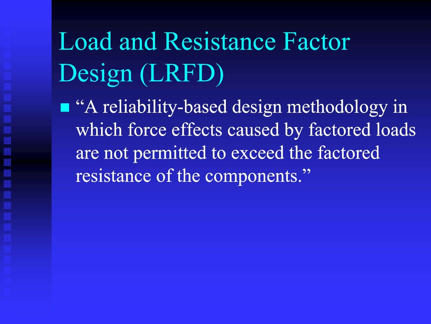 "Load and Resistance Factor Design (LRFD)  ""A""A reliabilityreliability--basedbased designdesign"