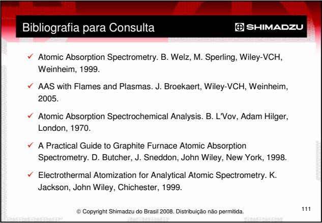 Bibliografia para Consulta Atomic Absorption Spectrometry. B. Welz, M. Sperling, Wiley-VCH, Weinheim, 1999. AAS with