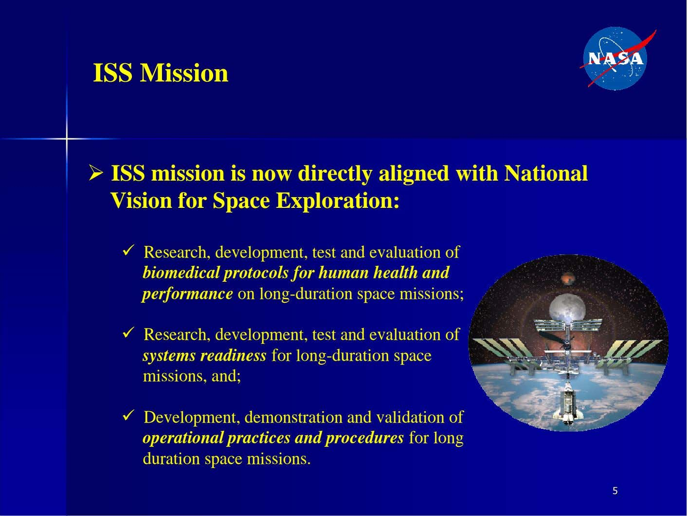 ISS Mission � ISS mission is now directly aligned with National Vision for Space Exploration: