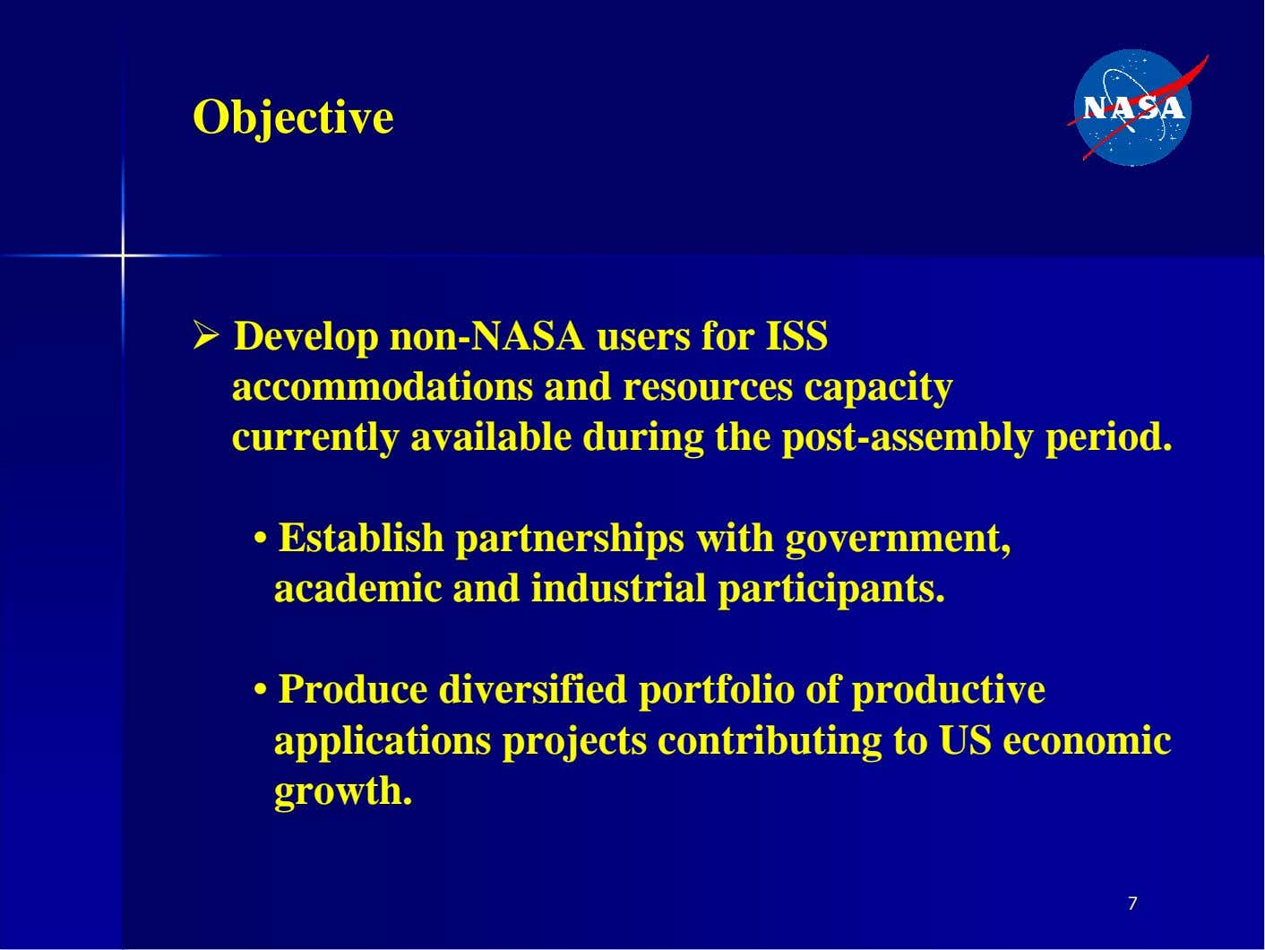 Objective � Develop non-NASA users for ISS accommodations and resources capacity currently available during the