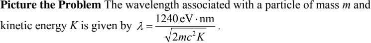 Picture the Problem The wavelength associated with a particle of mass m and 1240 eV