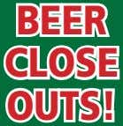 BEER CLOSE OUTS!