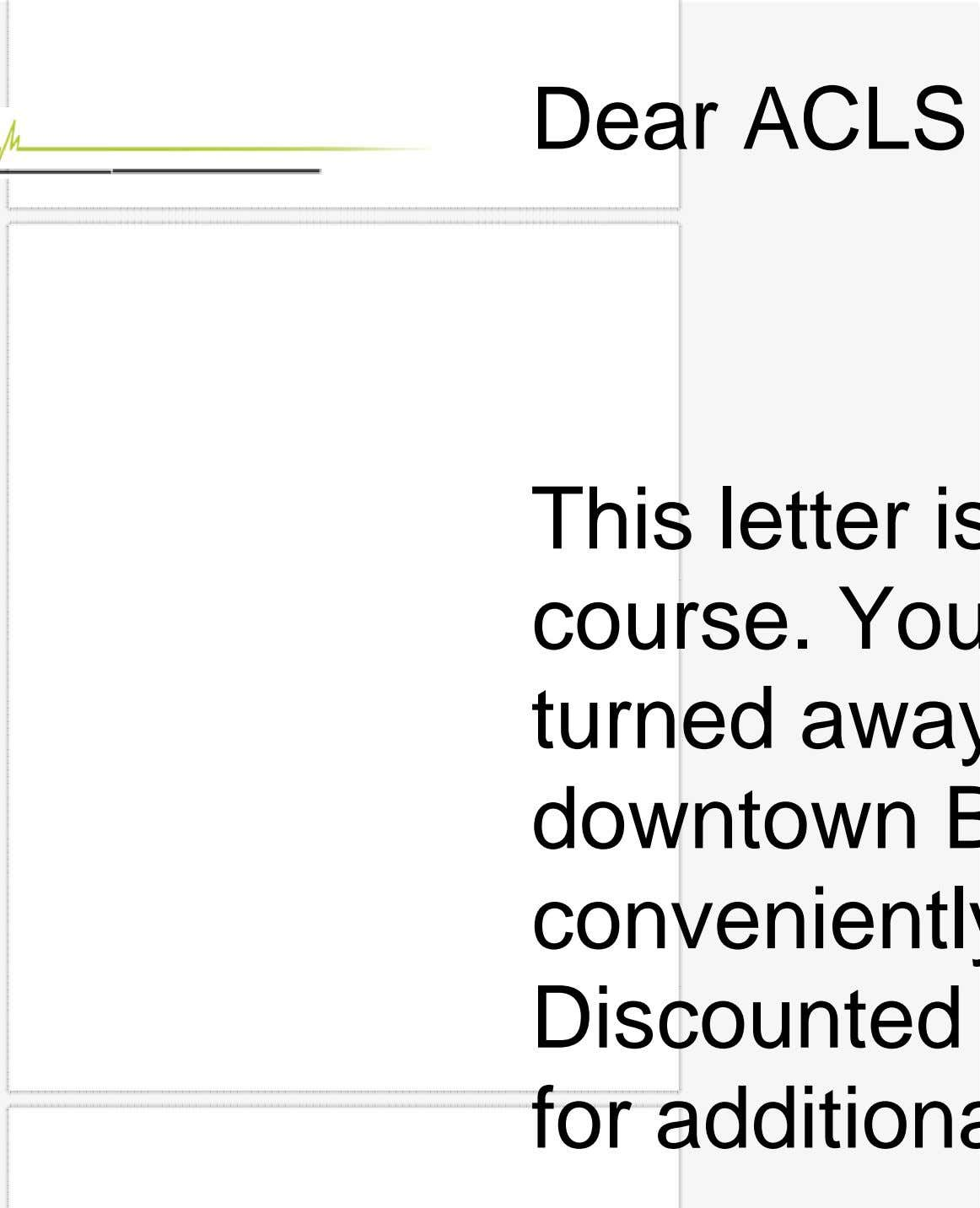 Dear ACLS This letter is course. You turned away downtown B convenientl Discounted for addition