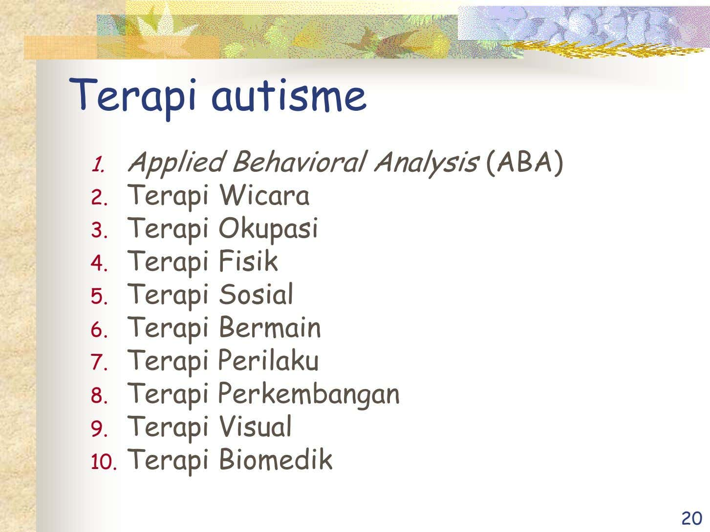 Terapi autisme 1. Applied Behavioral Analysis (ABA) 2. Terapi Wicara 3. Terapi Okupasi 4. Terapi
