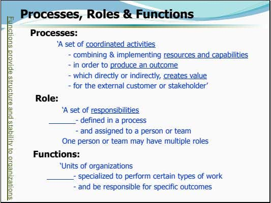 "Processes, Roles & Functions Processes: ""A set of coordinated activities - combining & implementing"