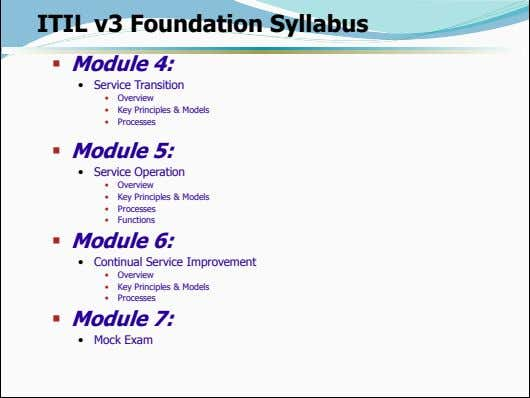 ITIL v3 Foundation Syllabus  Module 4: • Service Transition • Overview • Key Principles