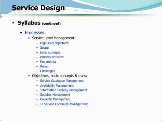 Service Design  Syllabus (continued) • Processes: • Service Level Management – High level objectives