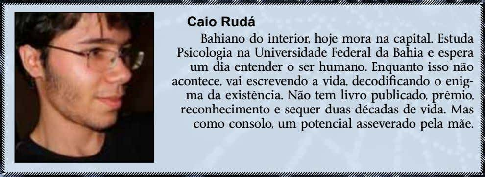 Caio rudá Bahiano do interior, hoje mora na capital. Estuda Psicologia na Universidade Federal da
