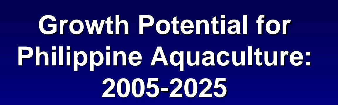 Growth Potential for Philippine Aquaculture: 2005-2025