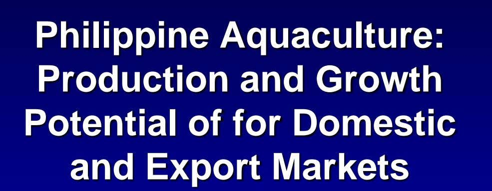 Philippine Aquaculture: Production and Growth Potential of for Domestic and Export Markets