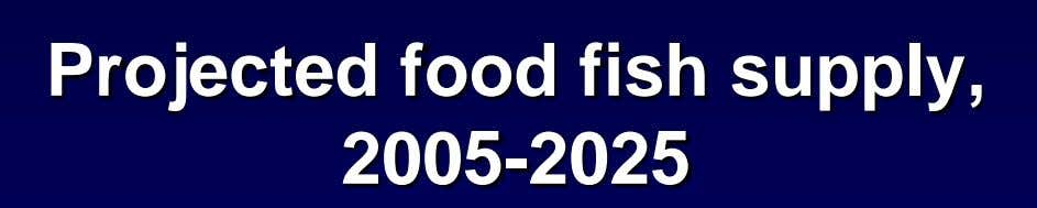 Projected food fish supply, 2005-2025
