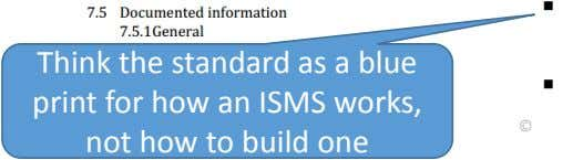  Think the standard as a blue print for how an ISMS works, not how to