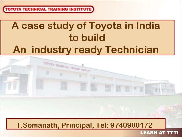 A case study of Toyota in India to build An industry ready Technician T.Somanath, Principal,