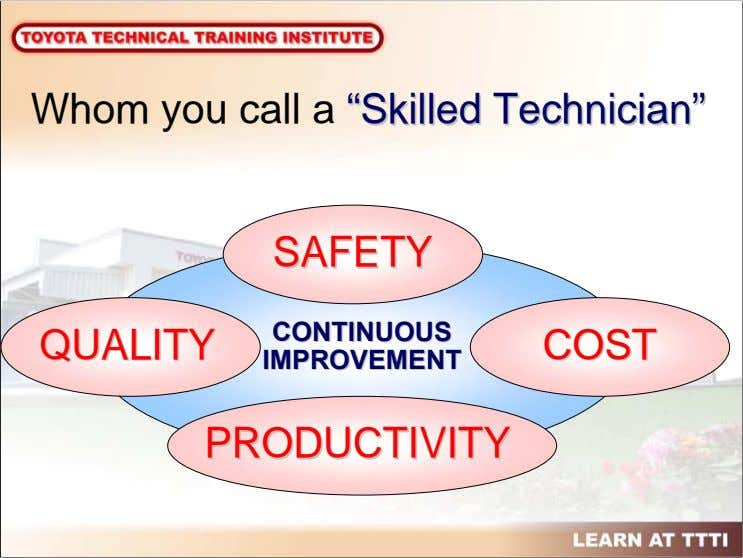 "Whom you call a """"SkilledSkilled TechnicianTechnician"""" SAFETYSAFETY CONTINUOUSCONTINUOUS QUALITYQUALITY"