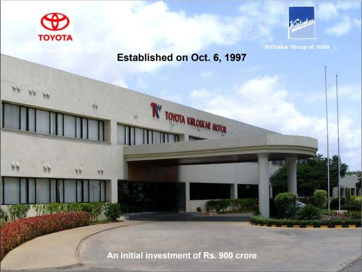 Kirloskar Group of India Toyota Motor Corporation of Japan Established on Oct. 6, 1997 An