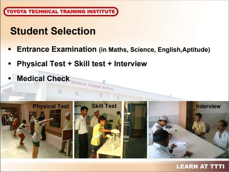 Student Selection • Entrance Examination (in Maths, Science, English,Aptitude) • Physical Test + Skill test