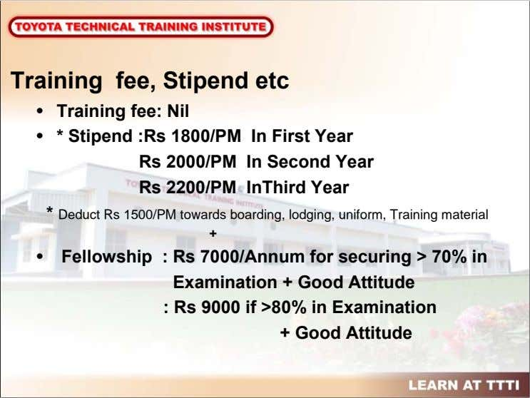 Training fee, Stipend etc • Training fee: Nil • * Stipend :Rs 1800/PM In First