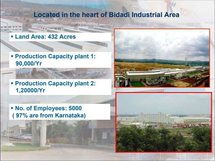 Located in the heart of Bidadi Industrial Area  Land Area: 432 Acres  Production