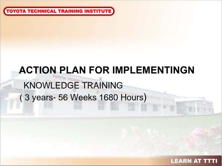 ACTION PLAN FOR IMPLEMENTINGN KNOWLEDGE TRAINING ( 3 years- 56 Weeks 1680 Hours)