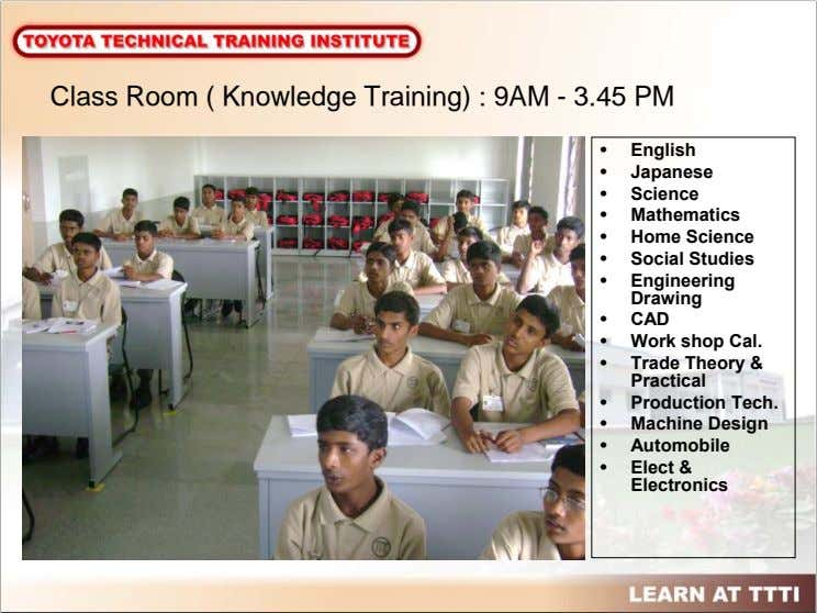 Class Room ( Knowledge Training) : 9AM - 3.45 PM • English • Japanese •