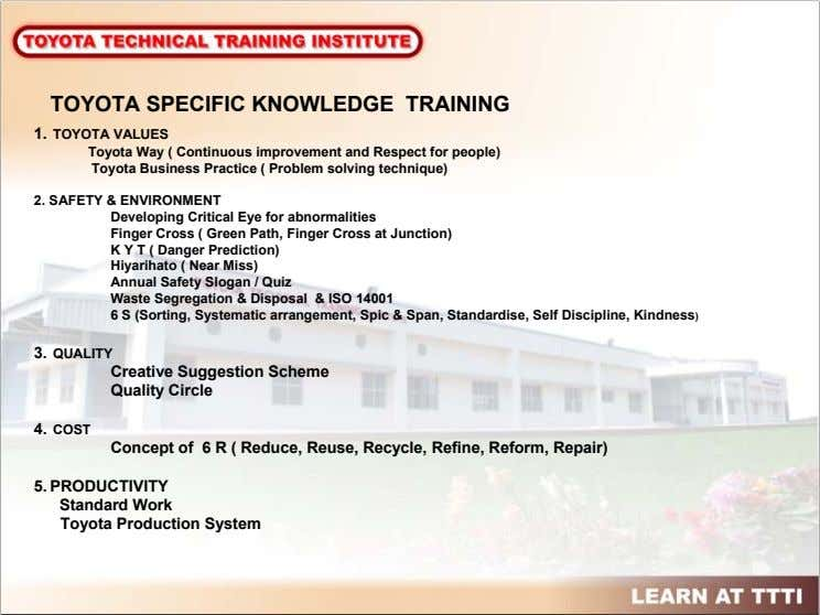 TOYOTA SPECIFIC KNOWLEDGE TRAINING 1. TOYOTA VALUES Toyota Way ( Continuous improvement and Respect for