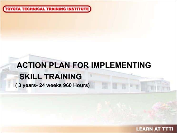 ACTION PLAN FOR IMPLEMENTING SKILL TRAINING ( 3 years- 24 weeks 960 Hours)