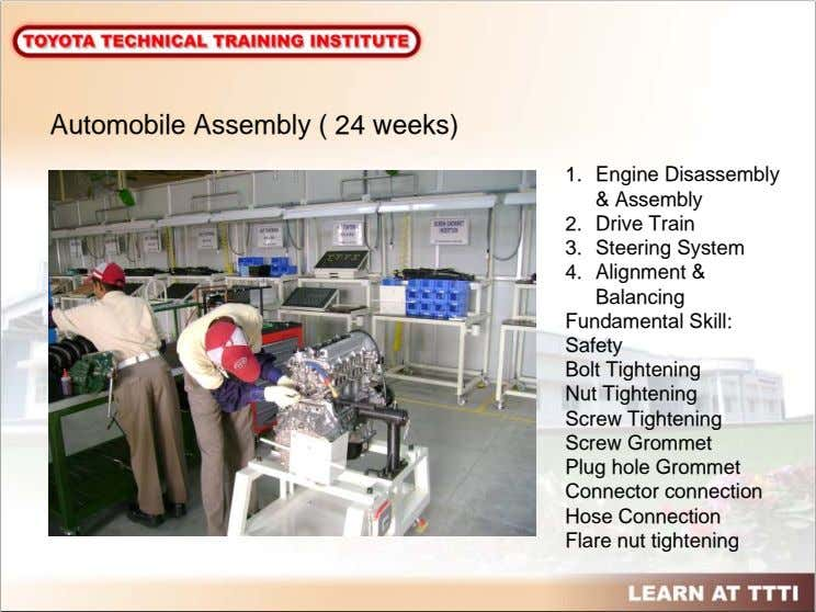 Automobile Assembly ( 24 weeks) 1. Engine Disassembly & Assembly 2. Drive Train 3. Steering