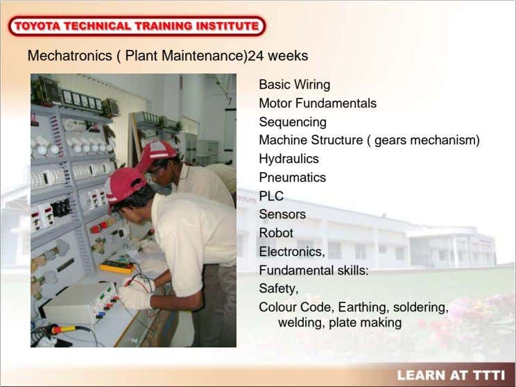 Mechatronics ( Plant Maintenance)24 weeks Basic Wiring Motor Fundamentals Sequencing Machine Structure ( gears