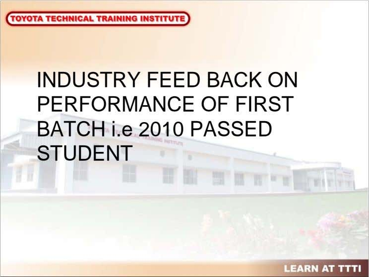 INDUSTRY FEED BACK ON PERFORMANCE OF FIRST BATCH i.e 2010 PASSED STUDENT