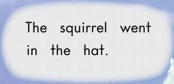 The squirrel went in the hat.