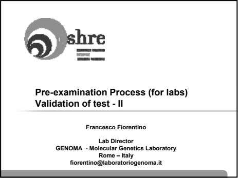 Pre-examination Process (for labs) Validation of test - II Francesco Fiorentino Lab Director GENOMA -