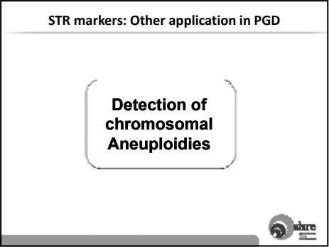 STR markers: Other application in PGD DetectionDetection ofof chromosomalchromosomal AneuploidiesAneuploidies