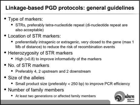 Linkage-based PGD protocols: general guidelines • Type of markers: • STRs, preferably tetra-nucleotide repeat