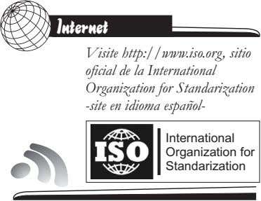 Internet Visite http://www.iso.org, sitio oficial de la International Organization for Standarization -site en idioma