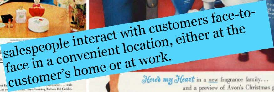 salespeople interact with customers face-to- face in a convenient location, either at the customer's home