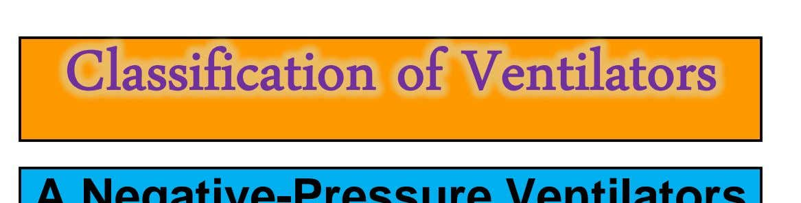 A.Negative-Pressure Ventilators B.Positive-Pressure Ventilators