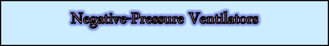  Applies negative pressure around the chest wall, causing intra airway pressure to become negative, thus