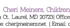 Cheri Meiners Children's Book Author Cheri Meiners, Children's Book Author 8202 Spring Branch Ct Laurel, MD