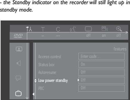 - the Standby indicator on the recorder will still light up in standby mode. off