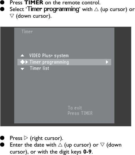 l Press TIMER on the remote control. l Select 'Timer programming' with v (up cursor)
