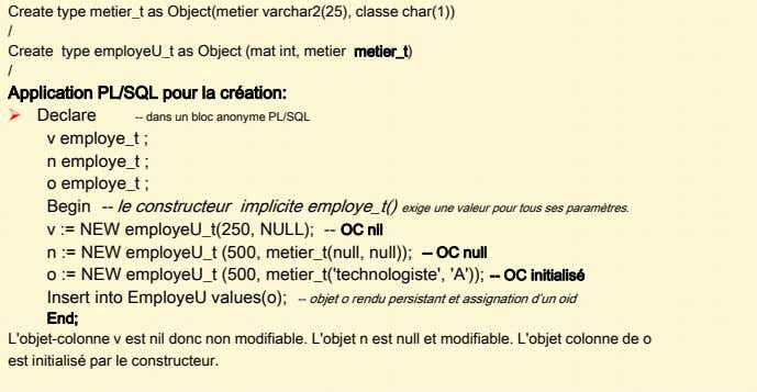 Create type metier_t as Object(metier varchar2(25), classe char(1)) / Create type employeU_t as Object (mat