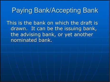 PayingPaying Bank/AcceptingBank/Accepting BankBank ThisThis isis thethe bankbank onon whichwhich thethe draftdraft isis